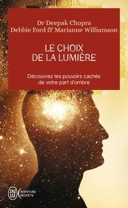 Marianne Williamson et Deepak Chopra - Le choix de la lumière - Découvrez les pouvoirs cachés de votre part d'ombre.
