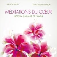 Marianne Williamson et Andrew Harvey - Méditations du cœur : Libérer la puissance de l'amour - Méditations du cœur.