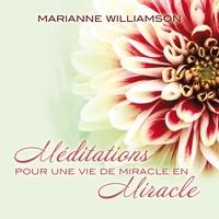Marianne Williamson et Danièle Panneton - Méditations pour une vie de miracle en miracle.
