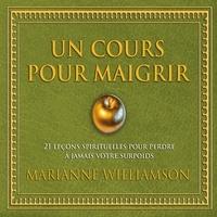 Marianne Williamson et Danièle Panneton - Un cours pour maigrir : 21 leçons spirituelles pour perdre à jamais votre surpoids - Un cours pour maigrir.