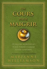 Marianne Williamson - Un cours pour maigrir - 21 leçons spirituelles pour perdre à jamais votre surpoids.