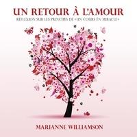 Marianne Williamson et Danièle Panneton - Un retour à l'amour : Réflexions sur les principes de un cours en miracles - Un retour à l'amour.