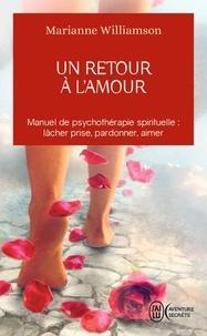 Marianne Williamson - Un retour à l'amour - Réflexions sur les principes énoncés dans Un cours sur les miracles.