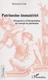 Mariannick Jadé - Le patrimoine immatériel - Perspectives d'interprétation du concept de patrimoine.