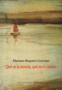 Mariano Baquero Goyanes - Qué es la novela, qué es el cuento?.