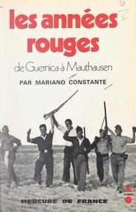 Mariano Constante et Jacques-Pierre Amette - Les années rouges - De Guernica à Mauthausen.
