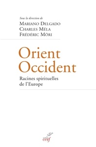 Mariano Delgado et Frédéric Möri - Orient Occident - Racines spirituelles de l'Europe.