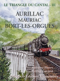 Mariano Flores et Patrick Garinot - Le triangle du Cantal - Tome 3, Aurillac Mauriac Bort-les-Orgues.