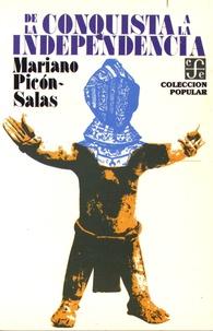 Mariano Picon-Salas - De la conquista a la independencia - Tres siglos de historia cultural hispanoamericana.