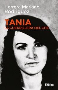 Mariano Rodriguez Herrera - Tania, la guérrillera du Che.