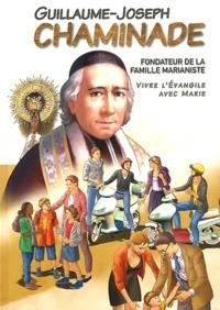 Guillaume-Joseph Chaminade, fondateur de la famille marianiste - Vivre lEvangile avec Marie.pdf