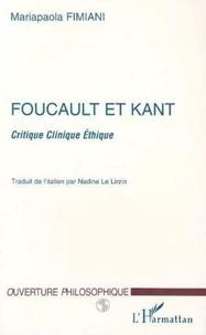 Mariapaola Fimiani - FOUCAULT ET KANT. - Critique Clinique Ethique.