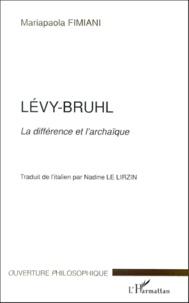 Mariapaola Fimiani - Levy-Bruhl. - La différence et l'archaïque.