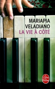 Mariapia Veladiano - La vie à côté.