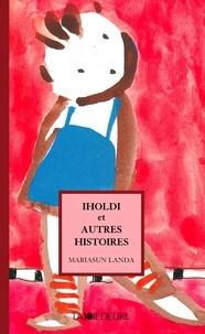 Mariasun Landa et Asun Balzola - Iholdi et autres histoires.