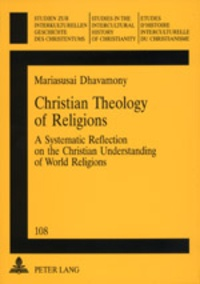 Mariasusai Dhavamony - Christian Theology of Religions - A Systematic Reflection on the Christian Understanding of World Religions.