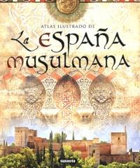 Maribel Fierro - Atlas ilustrado de la Espana musulmana.