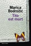 Marica Bodrozic - Tito est mort.