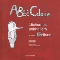 Marido Viale et Xavière Broncard - ABêêCdaire - Idiotismes animaliers et autres Bêêtises.
