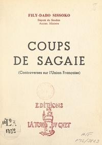 Marie-Émile Béthouart et Bernard Simiot - Coups de sagaie - Controverses sur l'Union française.