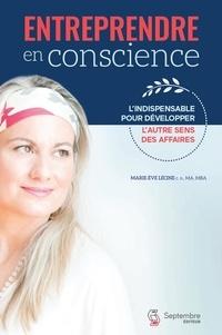 Marie-Ève Lécine - Entreprendre en conscience - L'indispensable pour développer l'autre sens des affaires.