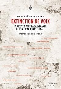 Marie-Ève Martel et Michel Nadeau - Extinction de voix - Plaidoyer pour la sauvegarde de l'information régionale.