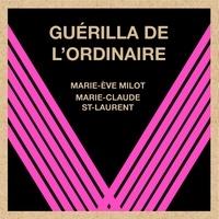 Marie-Ève Milot et Marie-Claude St-Laurent - Guérilla de l'ordinaire.