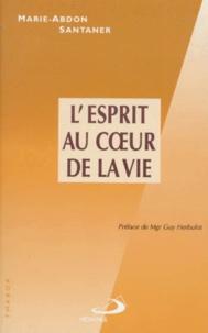 Marie-Abdon Santaner - L'Esprit au coeur de la vie.