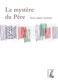 Marie-Abdon Santaner - Le mystère du Père.