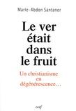 Marie-Abdon Santaner - Le ver était dans le fruit - Un christianisme en dégénérescence....