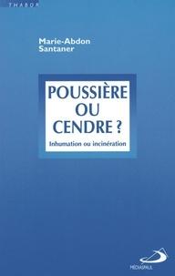 Marie-Abdon Santaner - Poussière ou cendre ? - Inhumation et incinération.