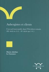 Marie-Adeline Le Guennec - Aubergistes et clients - L'accueil mercantile dans l'Occident romain (IIIe siècle avant J.-C. - IVe siècle après J.-C.).