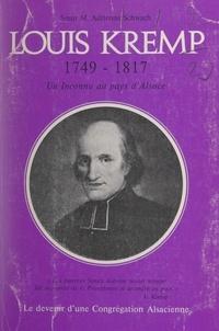 Marie-Adrienne Schwach et  Weber - Un inconnu au pays d'Alsace : Louis Kremp, 1749-1817 - Le devenir d'une congrégation alsacienne.