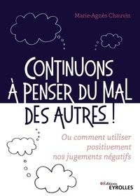 Marie-Agnès Chauvin - Continuons à penser du mal des autres ! - Ou comment utiliser positivement nos jugements négatifs.