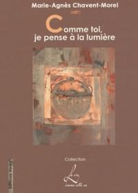 Marie-Agnès Chavent-Morel - Comme toi, je pense à la lumière.