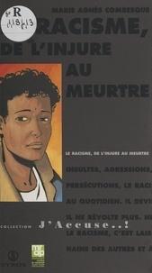 Marie-Agnès Combesque et Charlotte Ruffault - Le racisme, de l'injure au meurtre.