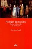 Marie-Agnès Dequidt - Horlogers des Lumières - Temps et société à Paris au XVIIIe siècle.