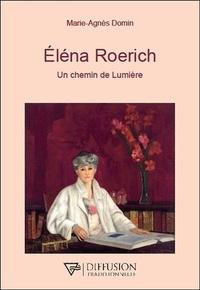 Marie-Agnès Domin - Eléna Roerich - Un chemin de lumière.