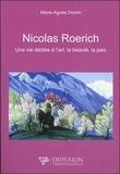 Marie-Agnès Domin - Nicolas Roerich - Une vie dédiée à l'art, la beauté, la paix.