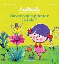 Marie-Agnès Gaudrat et Frédéric Bénaglia - Adélidélo  : Savez-vous planter de la joie ?.