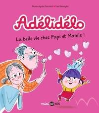 Marie-Agnès Gaudrat et Frédéric Bénaglia - Adélidélo Tome 7 : La belle vie chez Papi et Mamie !.
