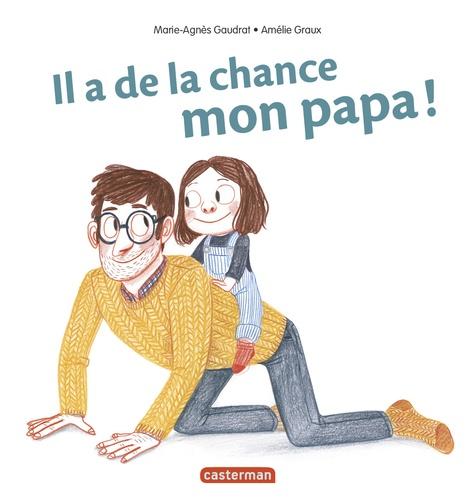 Marie-Agnès Gaudrat et Amélie Graux - Il a de la chance mon papa !.