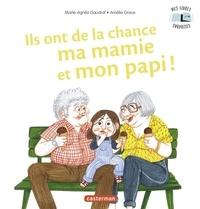 Marie-Agnès Gaudrat et Amélie Graux - Ils ont de la chance ma mamie et mon papi !.