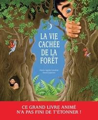 Marie-Agnès Gaudrat et Henri Galeron - La vie cachée de la forêt.