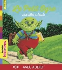 Marie-Agnès Gaudrat - Le Petit Ogre veut aller à l'école.
