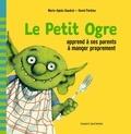 Marie-Agnès Gaudrat-Pourcel - Le Petit Ogre apprend à ses parents à manger proprement.