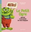 Marie-Agnès Gaudrat-Pourcel - Le Petit Ogre apprend à ses parents les mots magiques.