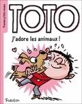 Marie-Agnès Gaudrat et Serge Bloch - Toto  : J'adore les animaux !.