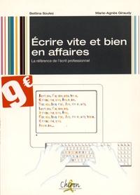 Marie-Agnès Giraudy et Bettina Soulez - Ecrire vite et bien en affaires : la référence de l'écrit professionnel.