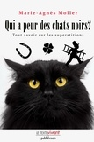 Marie-Agnès Moller - Qui a peur des chats noirs ? - La vérité sur les superstitions.